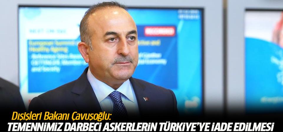 Dışişleri Bakanı Çavuşoğlu: Temennimiz darbeci askerlerin Türkiye'ye iade edilmesi