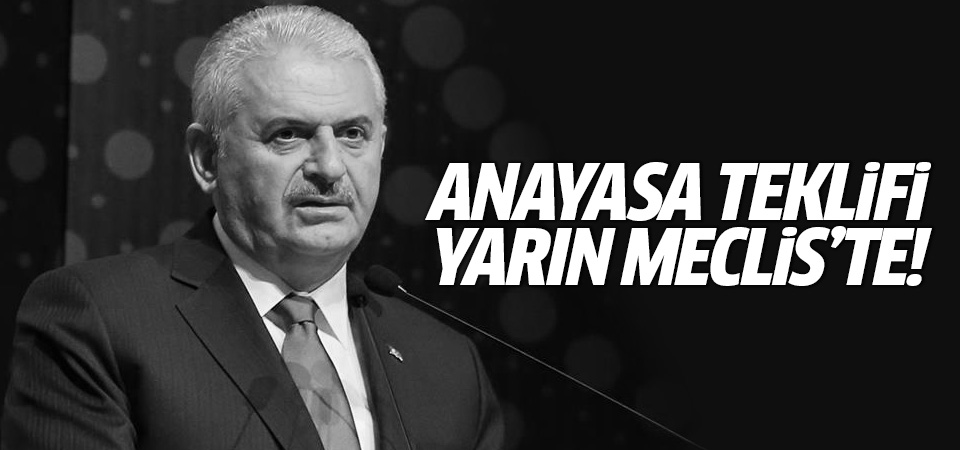 Başbakan Binali Yıldırım: Anayasa değişikliği teklifi yarın Meclis'te!