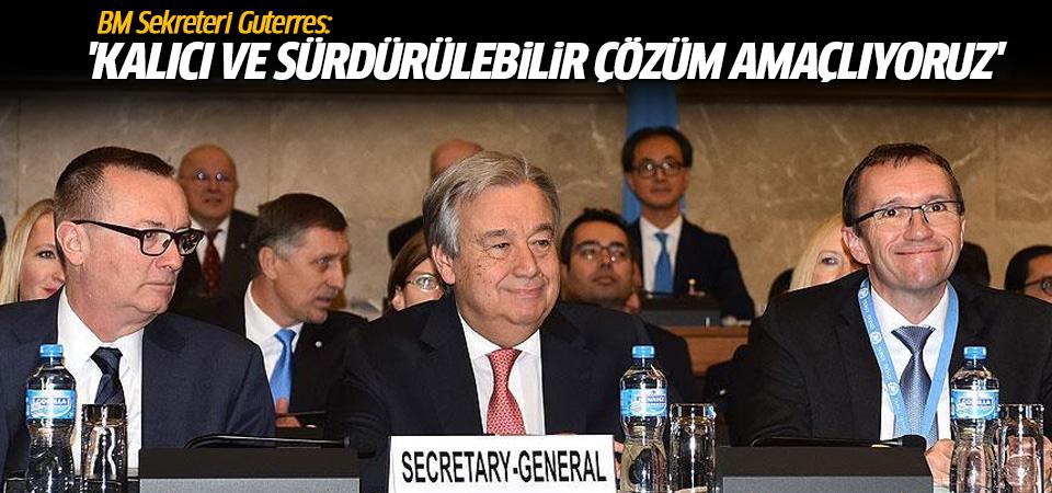 BM Genel Sekreteri Guterres: Kalıcı ve sürdürülebilir bir çözüm amaçlıyoruz