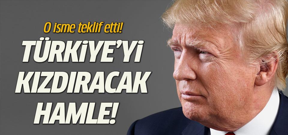 Trump'tan Türkiye'yi kızdıracak hamle! O isme teklif etti