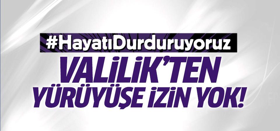 İstanbul Valiliği'nden hayatı durdurma girişimine izin yok