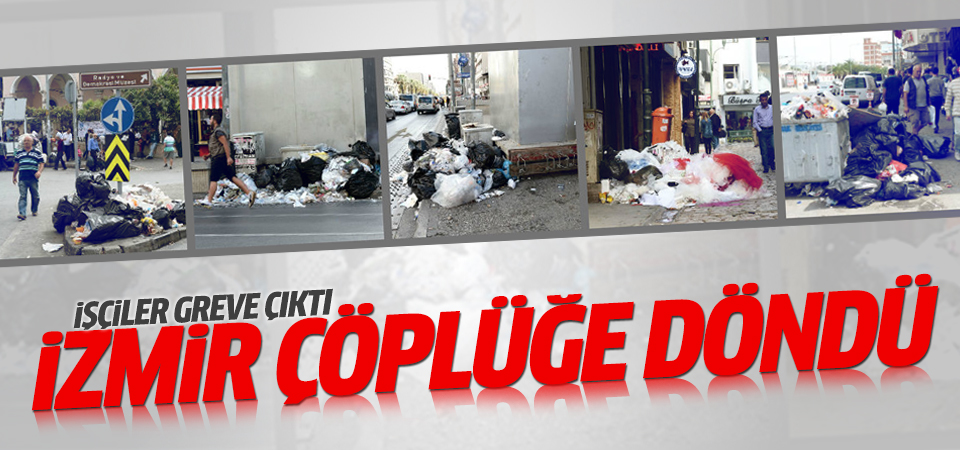 İşçiler greve çıktı İzmir çöplüğe döndü