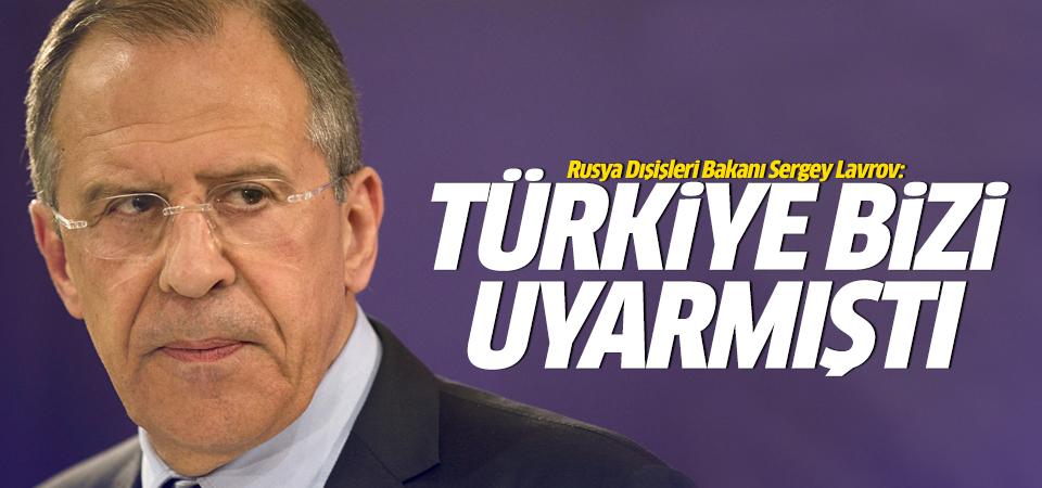 Rusya Dışişleri Bakanı: Türkiye bizi uyarmıştı!