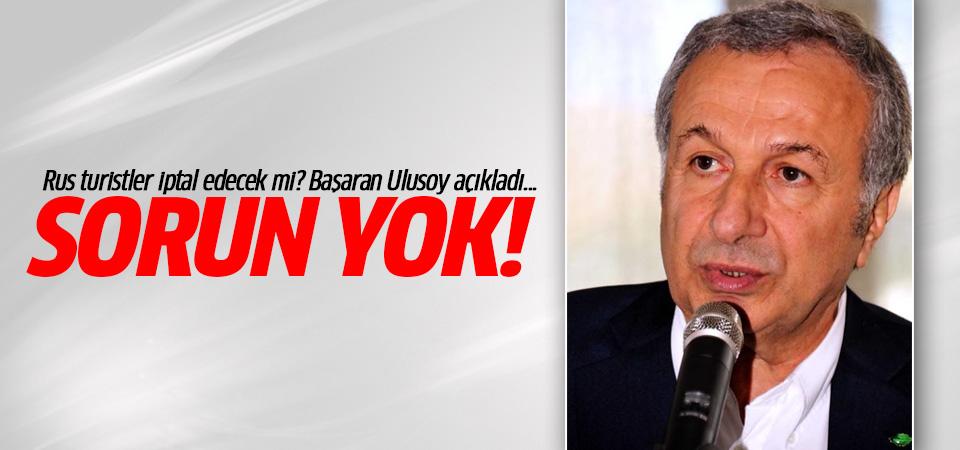 Başaran Ulusoy, 'Turizmi etkileyecek bir sorun yok!'