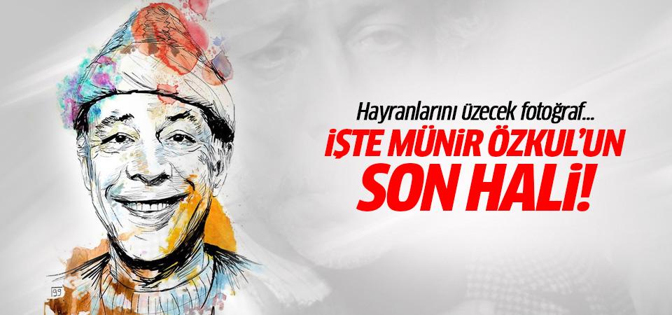 Münir Özkul'un son hali hayranlarını üzdü!