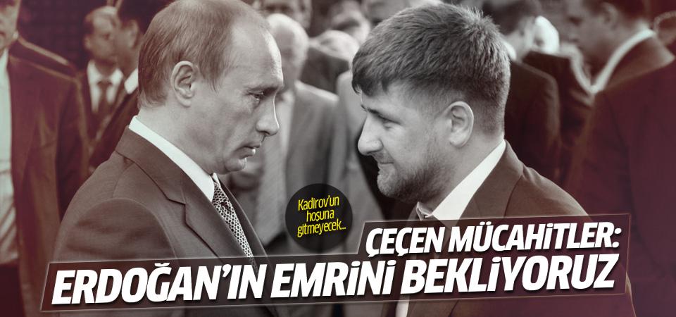 Çeçen mücahitler: Erdoğan'dan emir bekliyoruz
