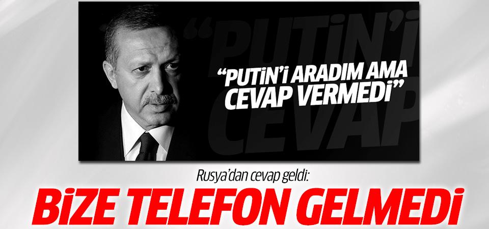 Rusya'dan Erdoğan'a: Bize telefon gelmedi