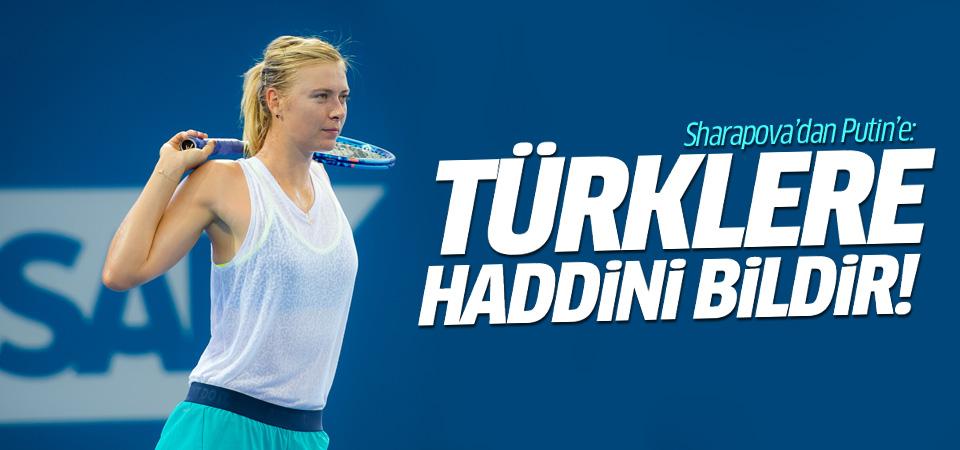 Sharapova'dan Putin'e mesaj: Türklere haddini bildir!
