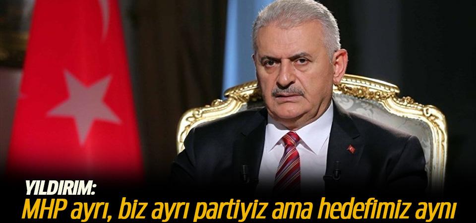 Yıldırım: MHP ayrı, biz ayrı partiyiz ama hedefimiz aynı