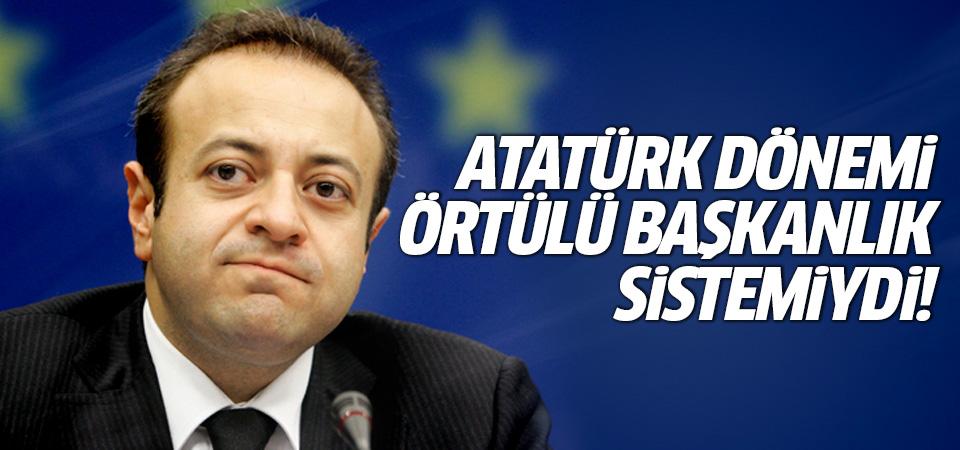 Egemen Bağış: Atatürk dönemi örtülü Başkanlık sistemiydi!