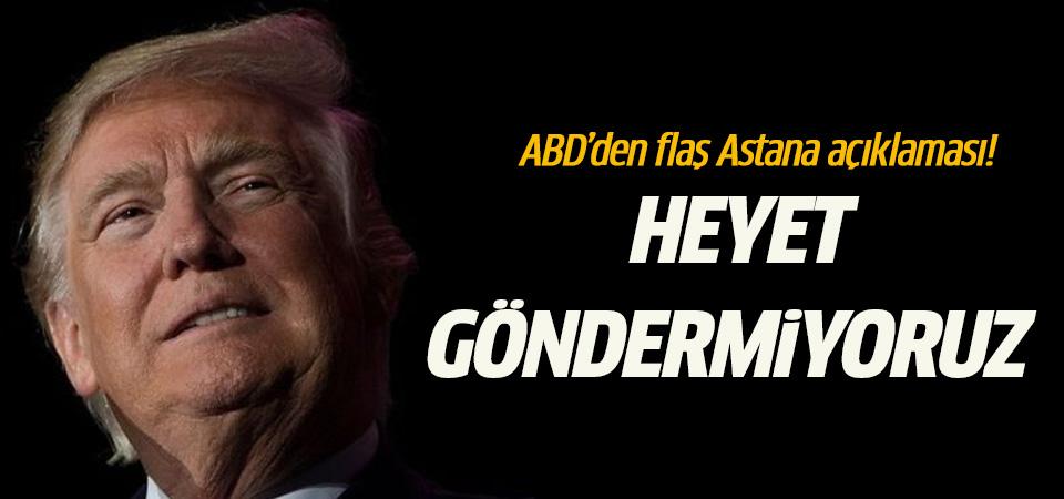 ABD Astana'ya heyet göndermeyecek!