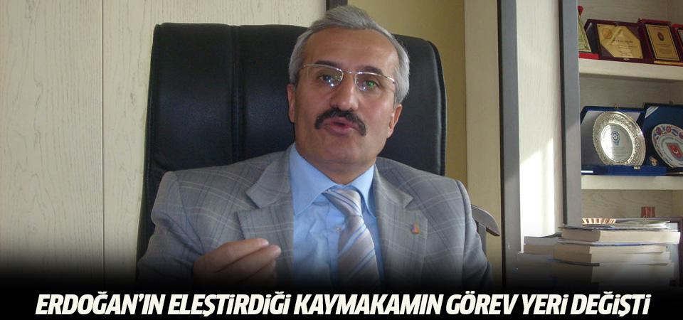Erdoğan'ın eleştirdiği kaymakamın görev yeri değişti