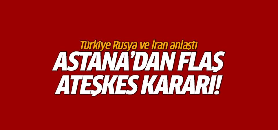 Astana'dan flaş ateşkes kararı!