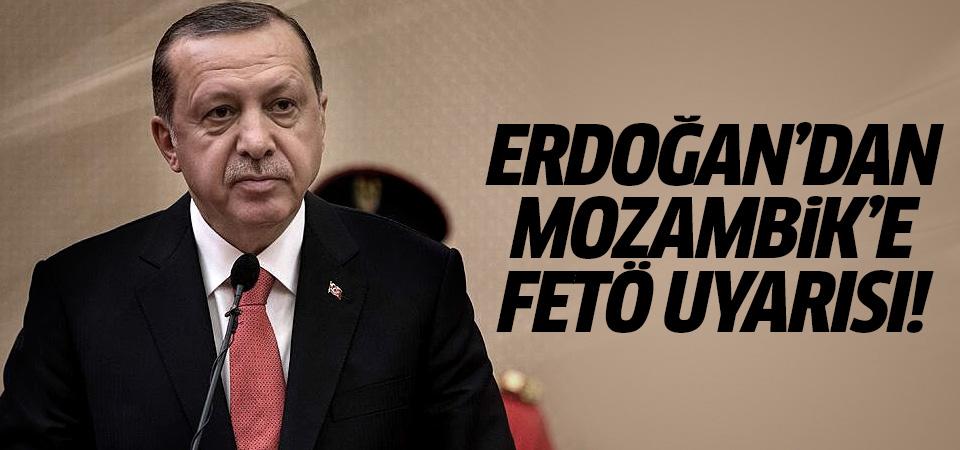 Erdoğan'dan Mozambik'e FETÖ uyarısı!