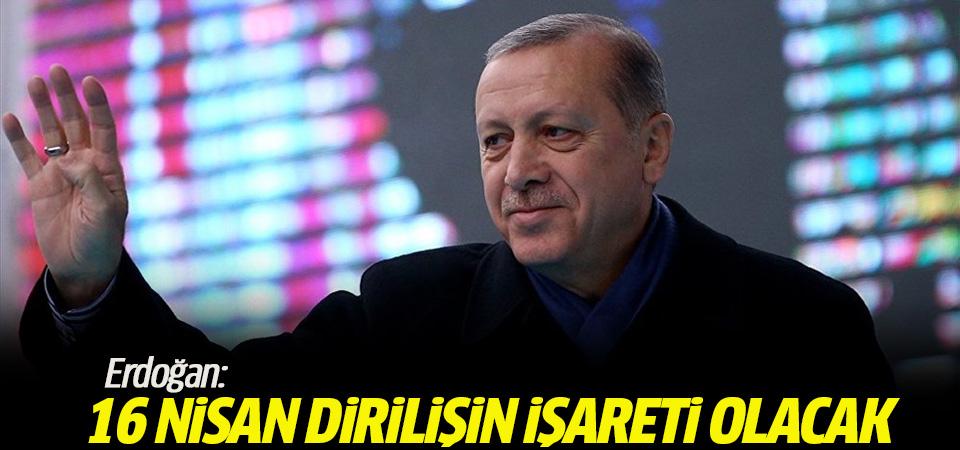 Erdoğan: 16 Nisan dirilişin işareti olacak