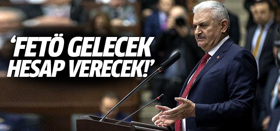 Başbakan Yıldırım: FETÖ gelecek hesap verecek!