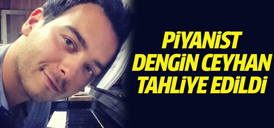 Piyanist Dengin Ceyhan tahliye edildi