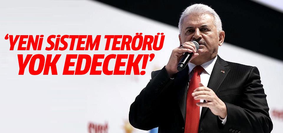 Başbakan Binali Yıldırım: Yeni sistem terörü yok edecek!