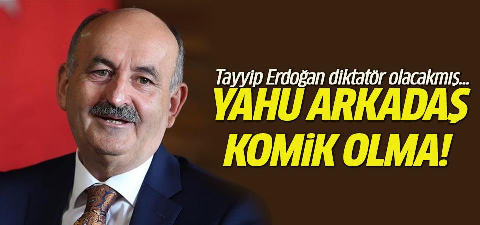 Müezzinoğlu: Tayyip Erdoğan diktatör olacakmış, yahu arkadaş, komik olma