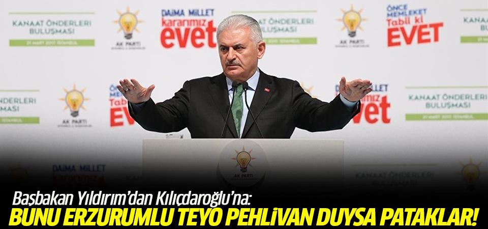 Başbakan Yıldırım'dan Kılıçdaroğlu'na: Bunu Erzurumlu Teyo pehlivan duysa pataklar