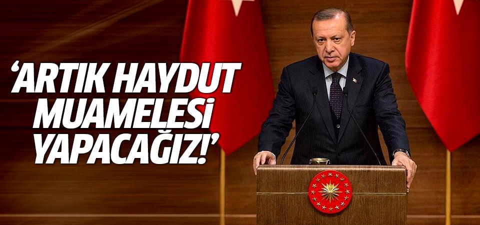 Erdoğan'dan sert tepki: Haydut muamelesi yapacağız!