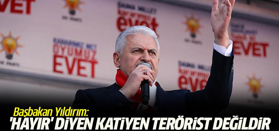 Başbakan Yıldırım: 'Hayır' diyen katiyen terörist değildir