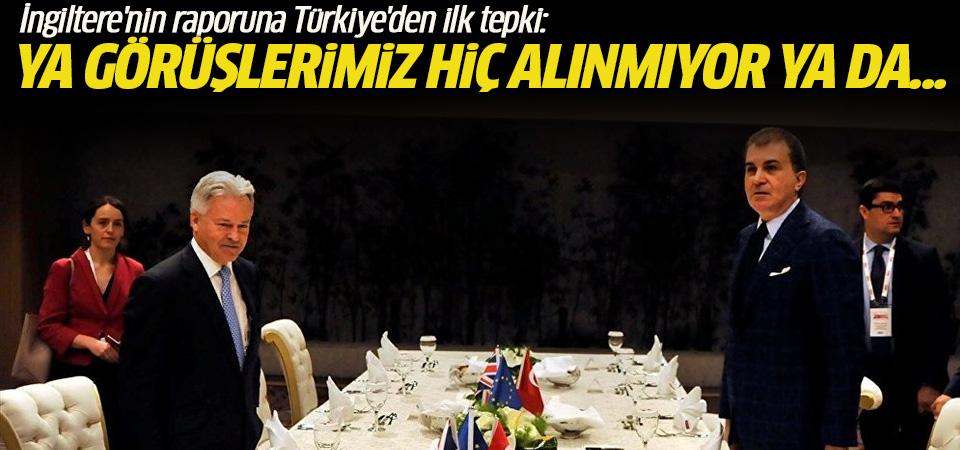 İngiltere'nin raporuna Türkiye'den ilk tepki: Ya görüşlerimiz hiç alınmıyor ya da...