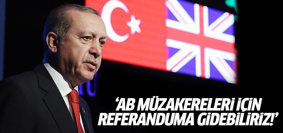 Cumhurbaşkanı: AB müzakereleri için referanduma gidebiliriz!
