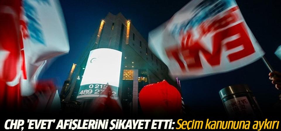 CHP, 'Evet' afişlerini şikayet etti: Seçim kanununa aykırı