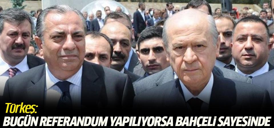 Türkeş: Bugün referandum yapılıyorsa Bahçeli sayesinde