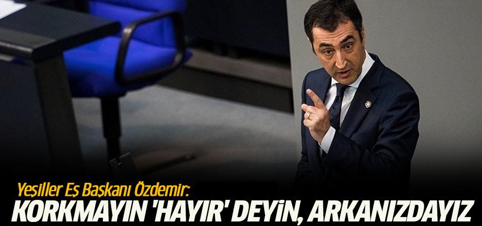 Yeşiller Eş Başkanı Özdemir: Korkmadan 'Hayır' deyin, arkanızdayız