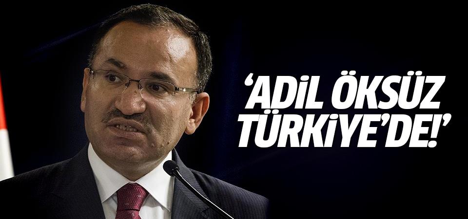 Bakan Bozdağ: Bence Adil Öksüz Türkiye'de