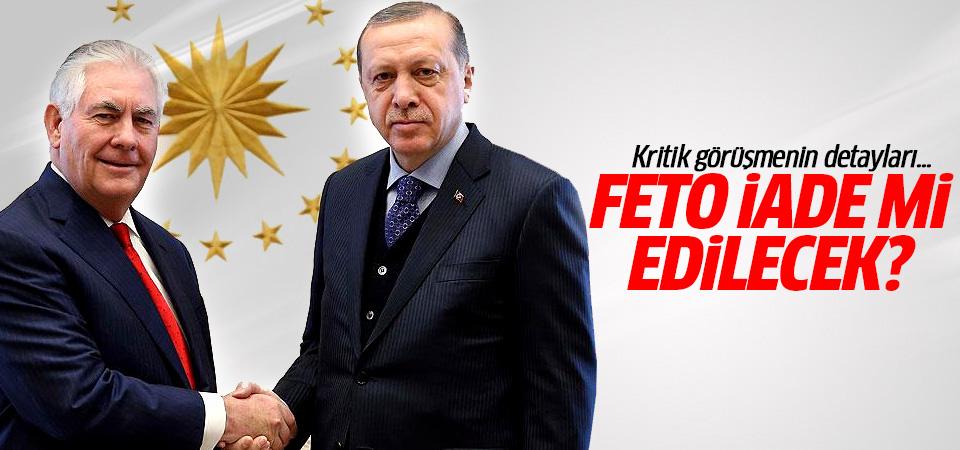 FETO iade mi edilecek? Erdoğan Tillerson'la görüştü