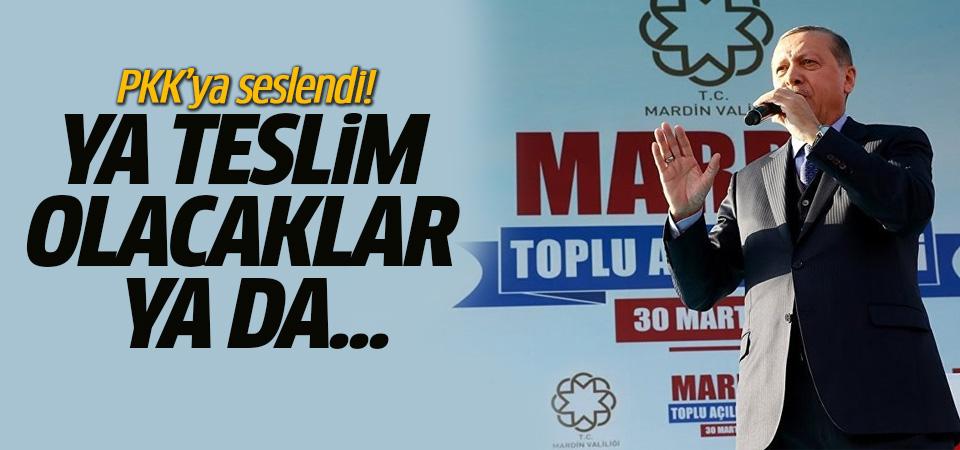 Erdoğan PKK'ya seslendi! Ya teslim olun ya da...