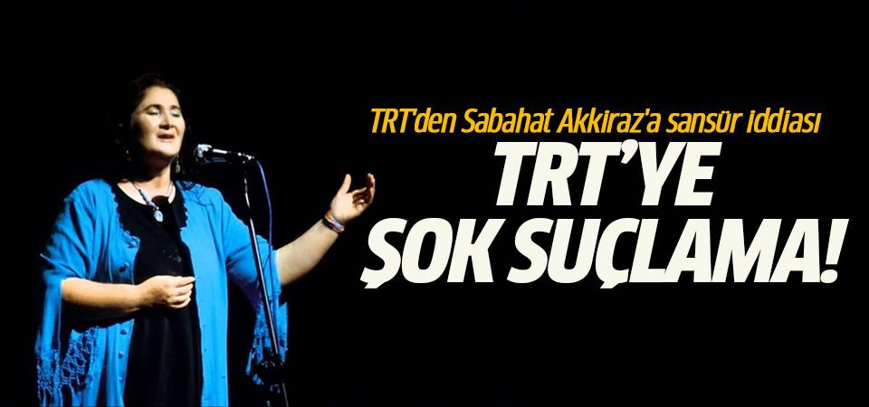 TRT'den Sabahat Akkiraz'a sansür iddiası!
