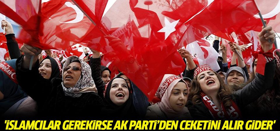 'İslamcılar gerekirse AK Parti'den ceketini alır gider'