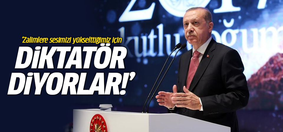 Erdoğan: Zalimlere sesimizi yükselttiğimiz için diktatör diyorlar!