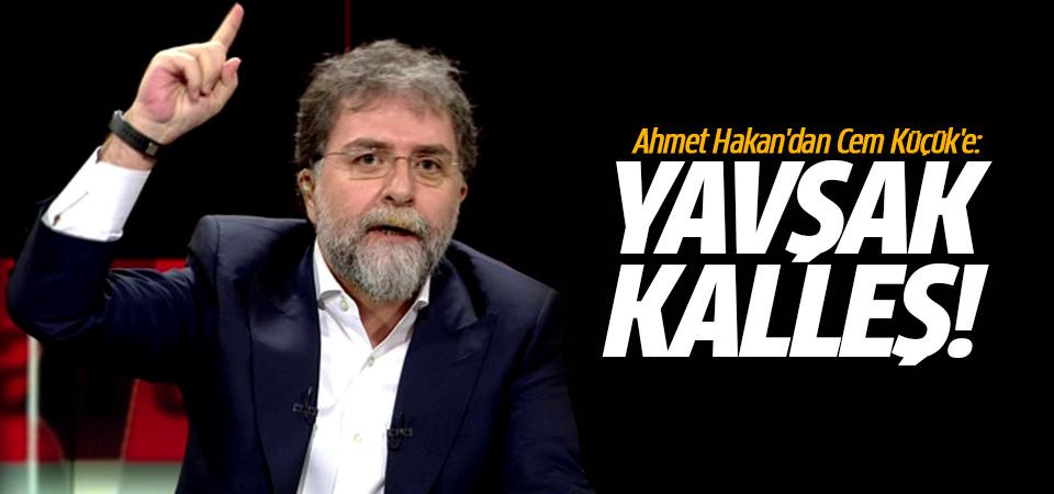 Ahmet Hakan'dan Cem Küçük'e: Yavşak, Kalleş!