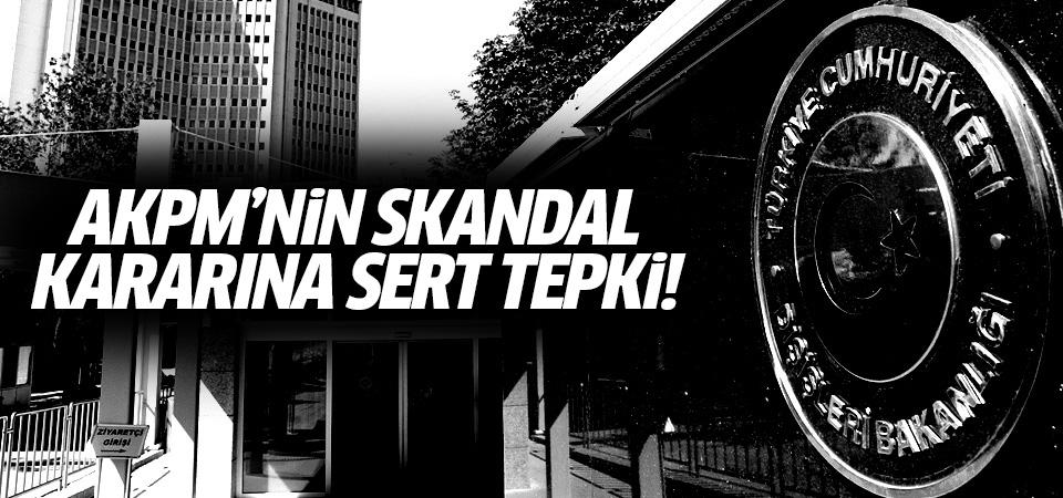 Dışişleri'nden AKPM'nin skandal kararına sert tepki