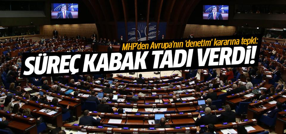 MHP'den Avrupa'nın 'denetim' kararına tepki: Süreç kabak tadı verdi