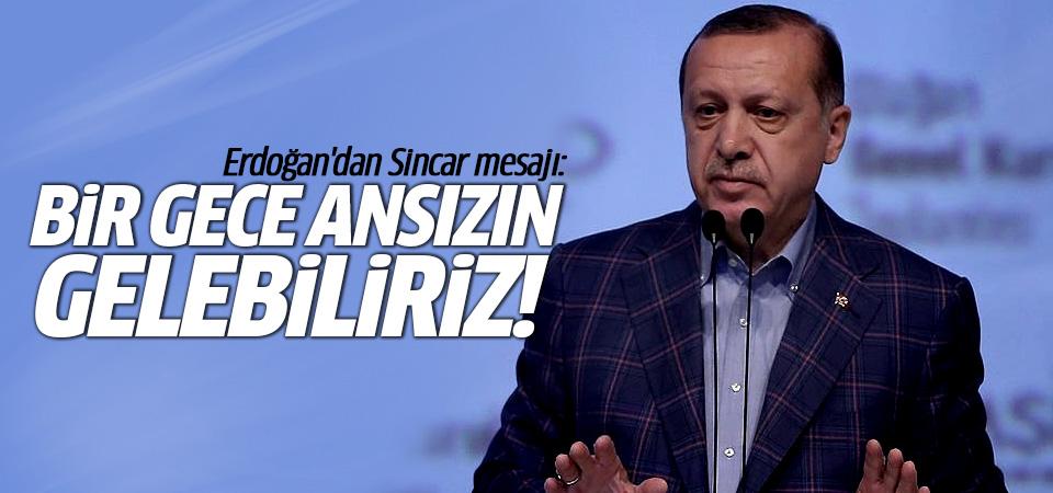 Erdoğan'dan Sincar mesajı: Bir gece ansızın gelebiliriz!