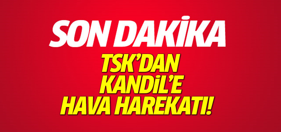 TSK'dan Kandil'e hava harekatı