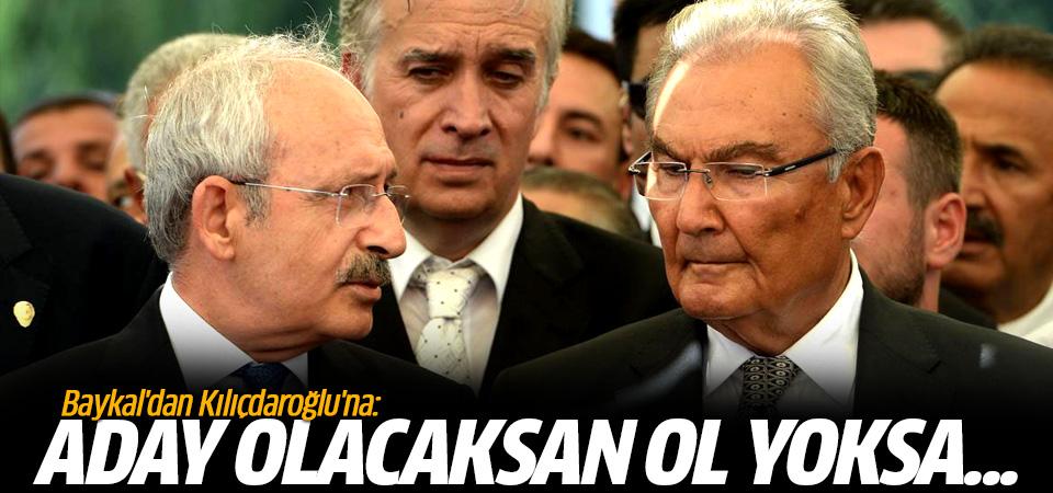Baykal'dan Kılıçdaroğlu'na: Aday olacaksan ol yoksa...