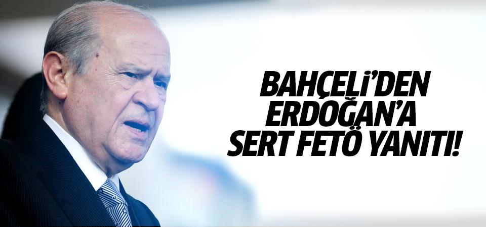 Bahçeli'den Erdoğan'a sert FETÖ yanıtı!
