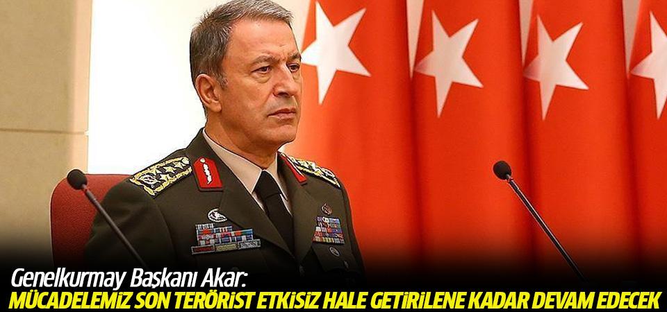 Genelkurmay Başkanı Akar: Mücadelemiz son terörist etkisiz hale getirilene kadar devam edecek