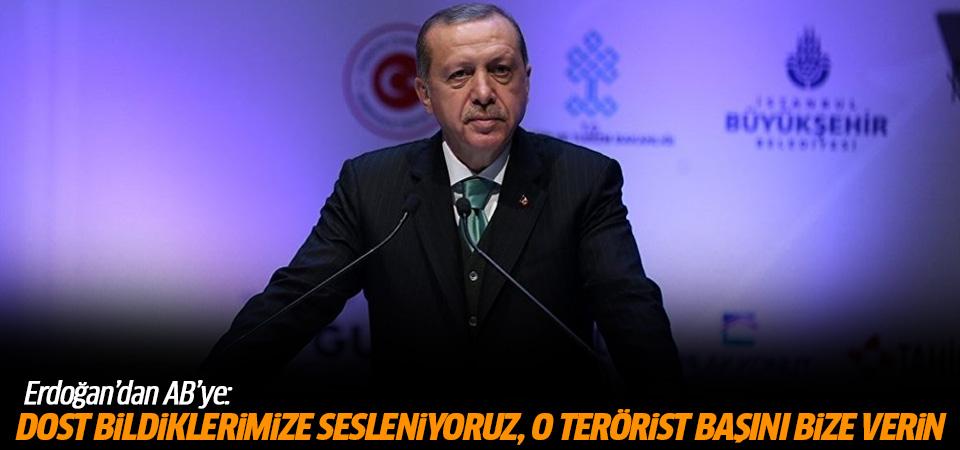 Erdoğan'dan ABD'ye: Dost bildiklerimize sesleniyoruz, o terörist başını bize verin