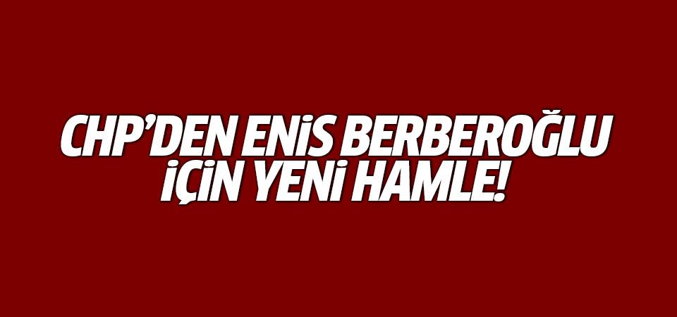 CHP'den Enis Berberoğlu için yeni hamle!