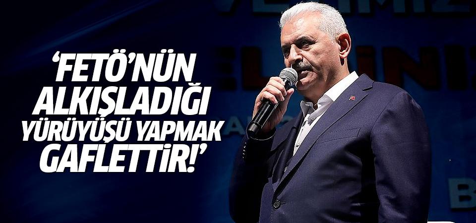Başbakan Yıldırım: FETÖ'nün alkışladığı yürüyüşü yapmak gaflettir!