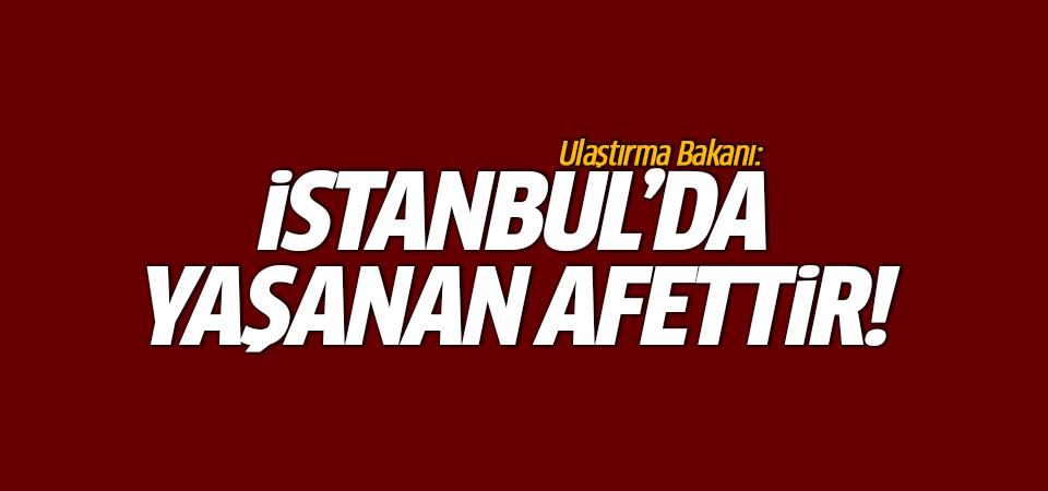 Ulaştırma Bakanı Arslan: Bu bir afettir
