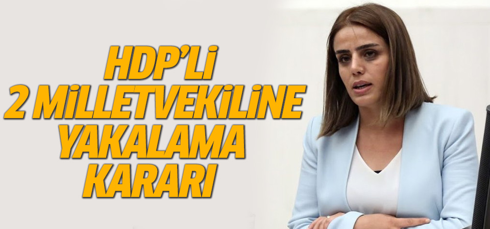 HDP'li 2 milletvekili hakkında yakalama kararı